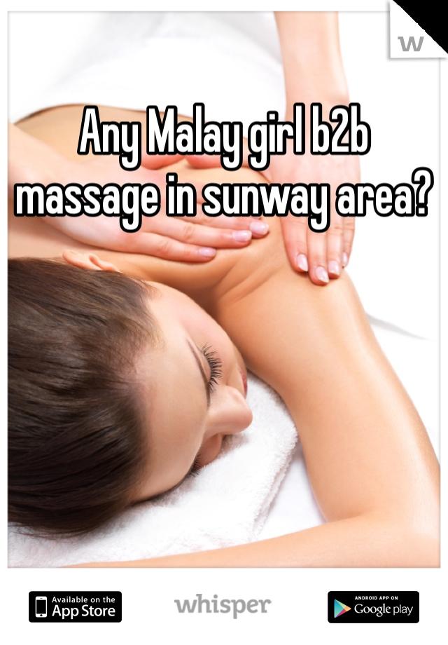 Any Malay girl b2b massage in sunway area?