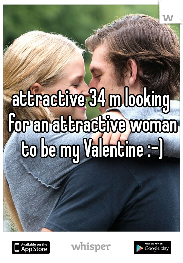 attractive 34 m looking for an attractive woman to be my Valentine :-)