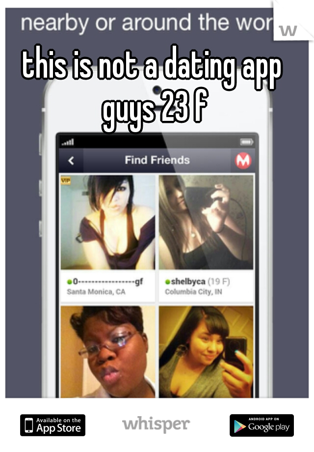 this is not a dating app guys 23 f