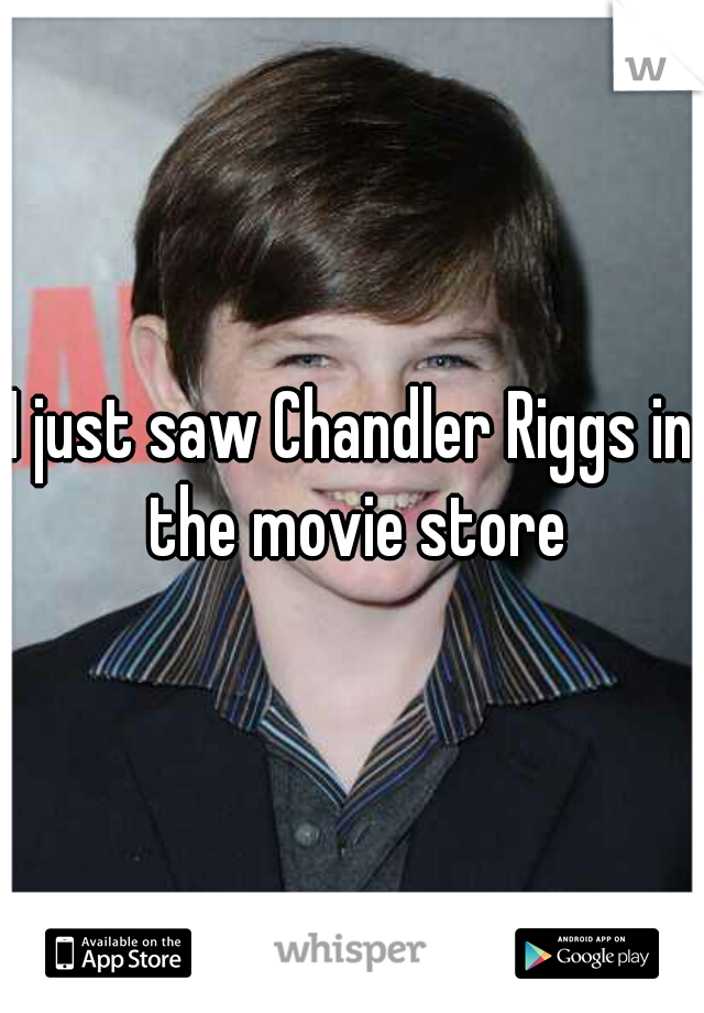 I just saw Chandler Riggs in the movie store