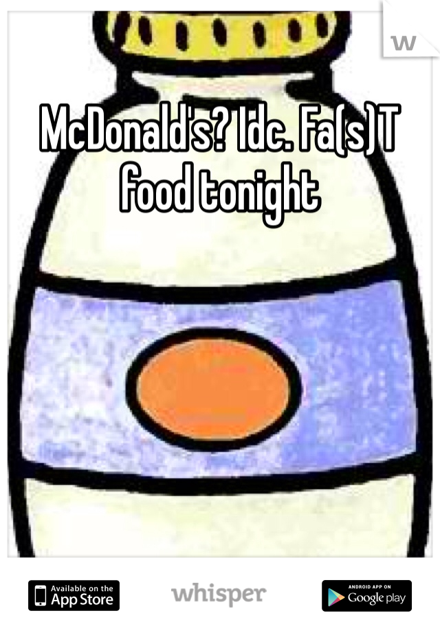 McDonald's? Idc. Fa(s)T food tonight