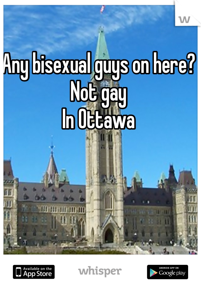 Any bisexual guys on here? Not gay In Ottawa