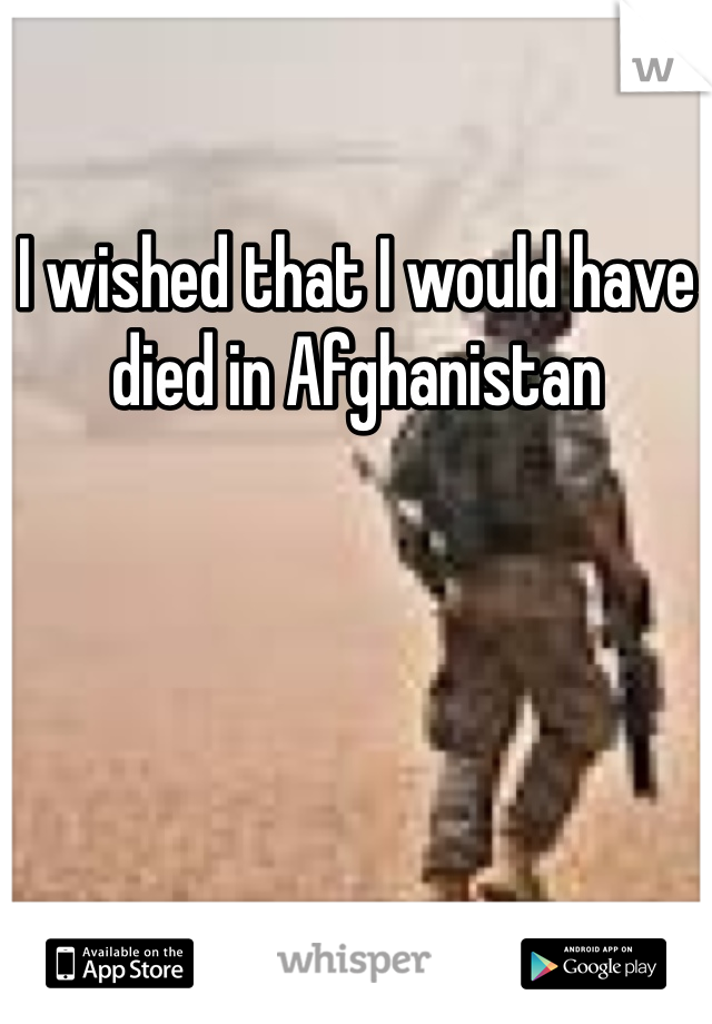I wished that I would have died in Afghanistan
