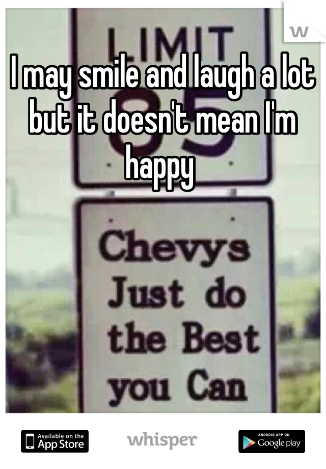 I may smile and laugh a lot but it doesn't mean I'm happy