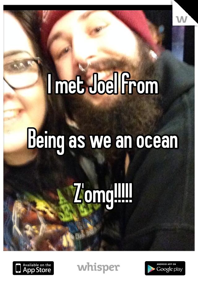 I met Joel from   Being as we an ocean  Z'omg!!!!!