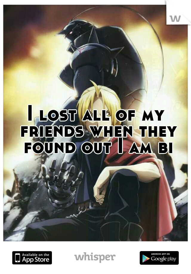 I lost all of my friends when they found out I am bi