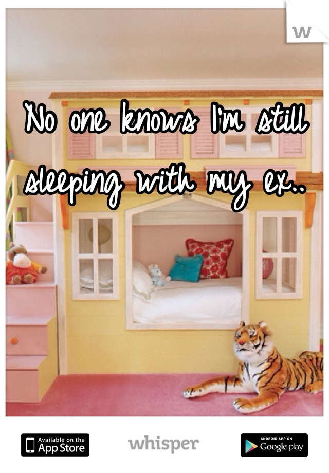 No one knows I'm still sleeping with my ex..