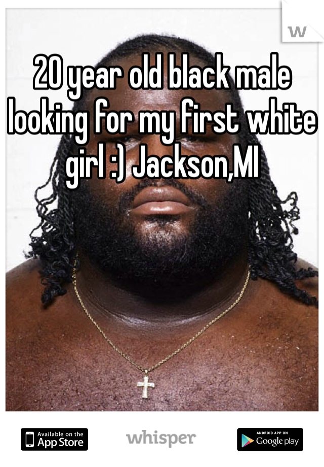 20 year old black male looking for my first white girl :) Jackson,MI