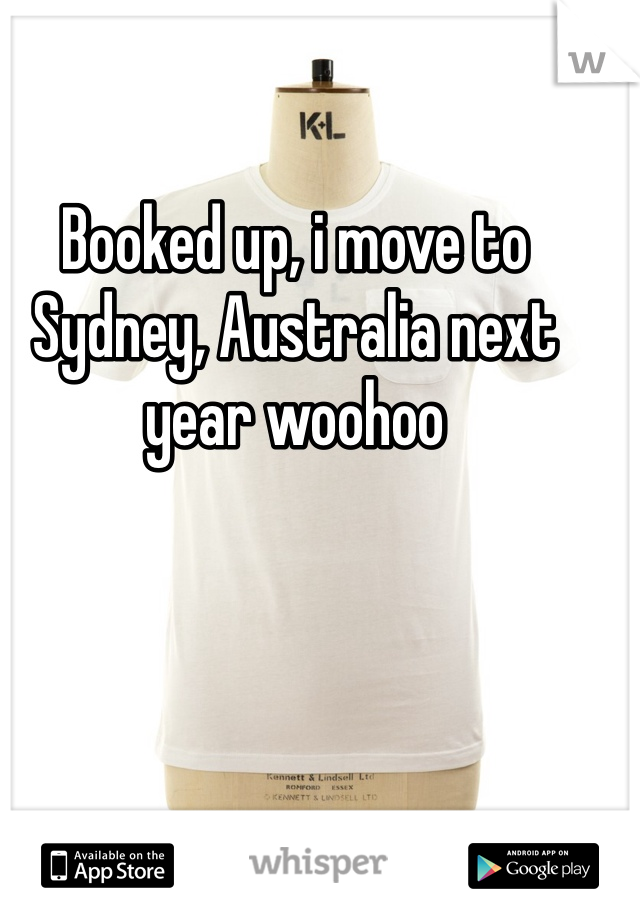 Booked up, i move to Sydney, Australia next year woohoo