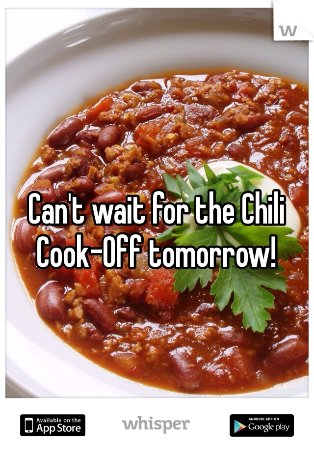 Can't wait for the Chili Cook-Off tomorrow!