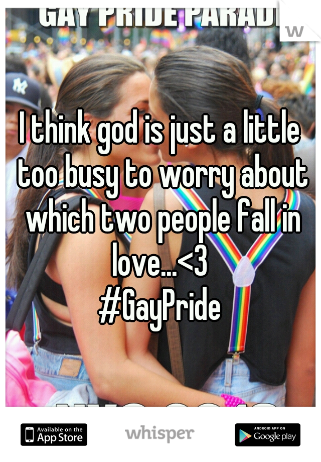 I think god is just a little too busy to worry about which two people fall in love...<3  #GayPride