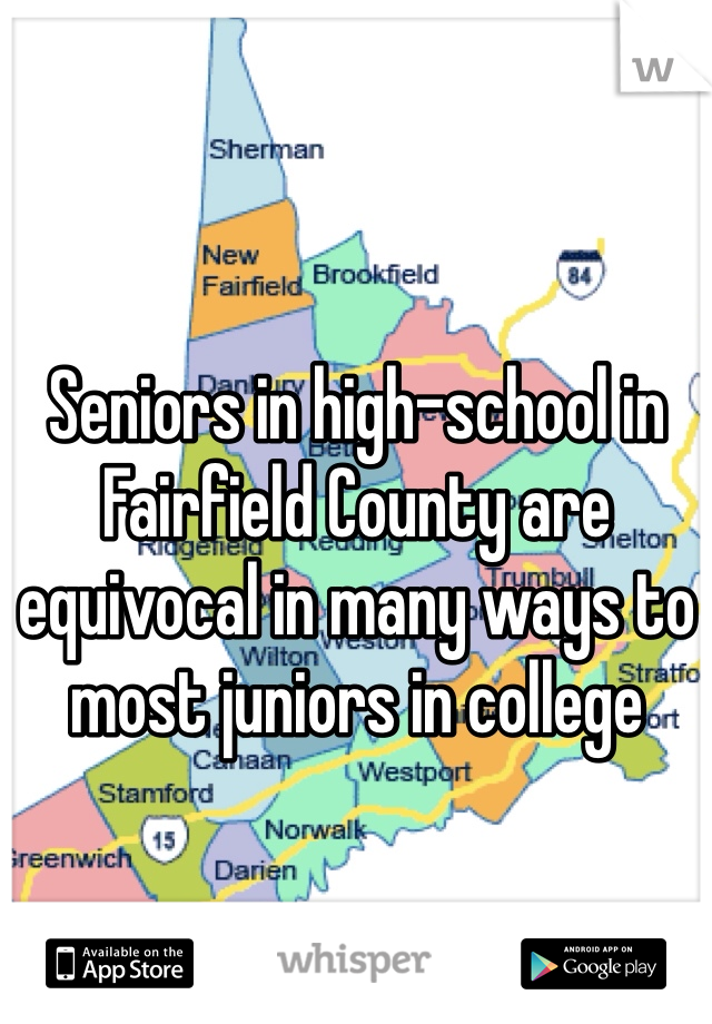 Seniors in high-school in Fairfield County are  equivocal in many ways to most juniors in college