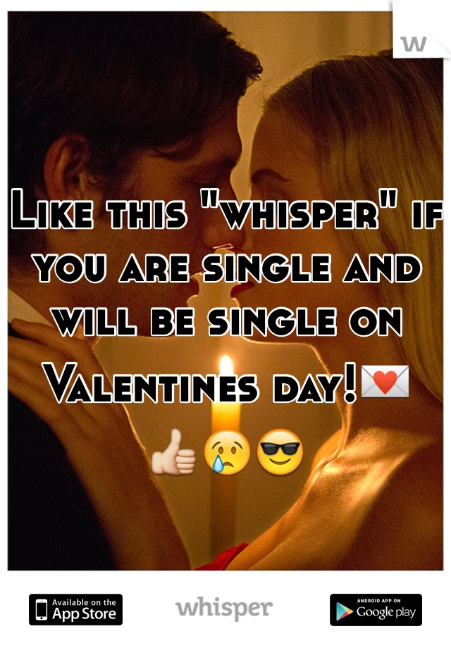 "Like this ""whisper"" if you are single and will be single on Valentines day! "