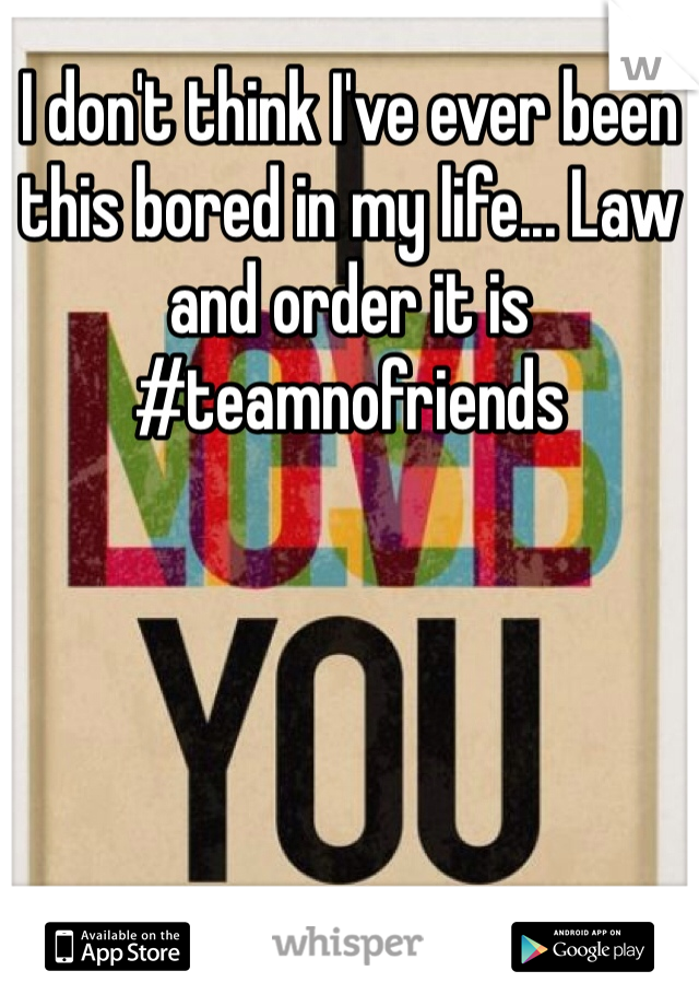 I don't think I've ever been this bored in my life... Law and order it is #teamnofriends