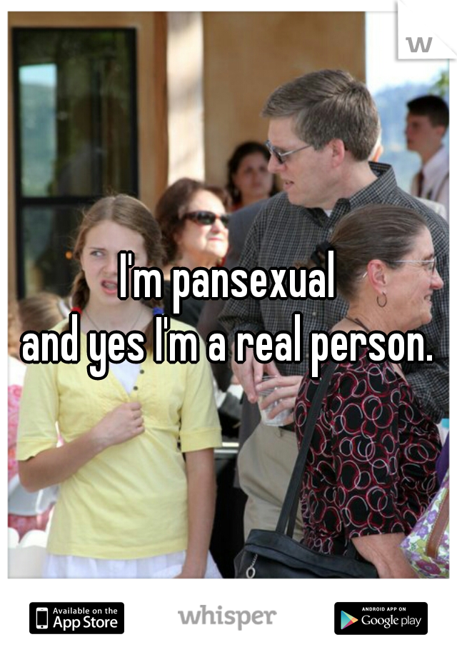 I'm pansexual  and yes I'm a real person.