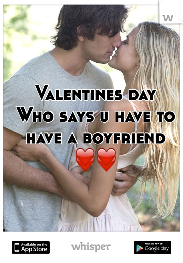 Valentines day  Who says u have to have a boyfriend ❤️❤️