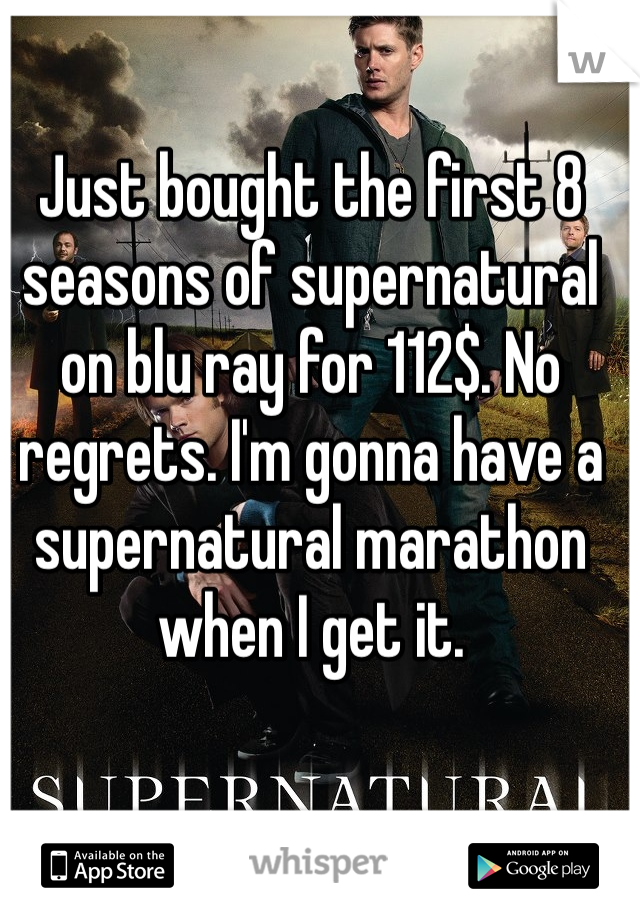 Just bought the first 8 seasons of supernatural on blu ray for 112$. No regrets. I'm gonna have a supernatural marathon when I get it.
