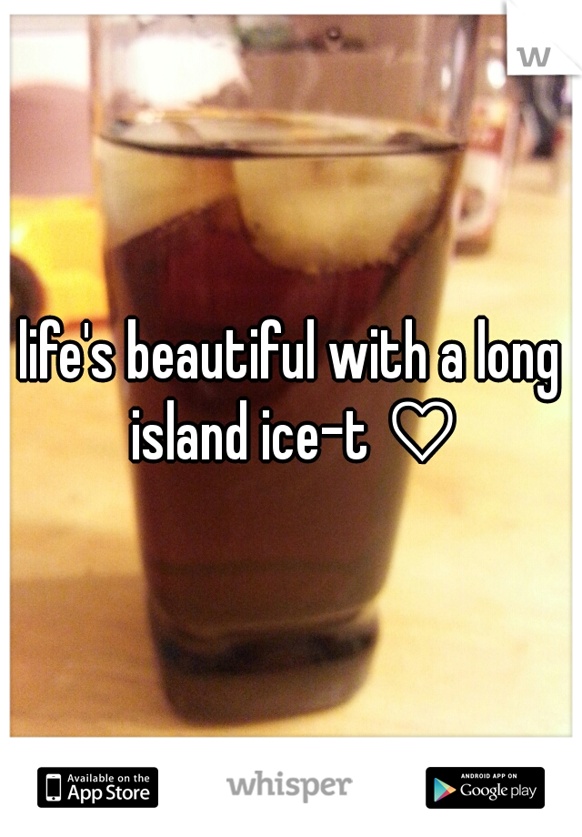 life's beautiful with a long island ice-t ♡