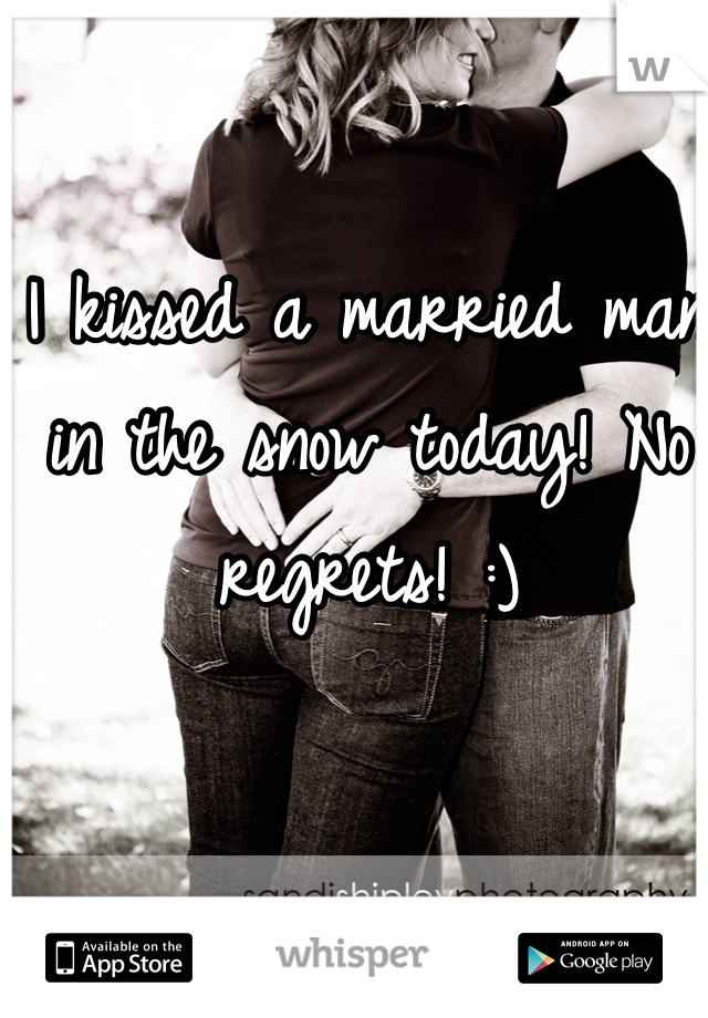 I kissed a married man in the snow today! No regrets! :)