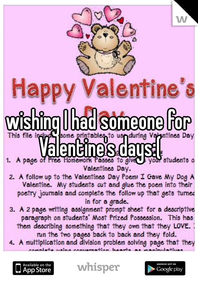 wishing I had someone for Valentine's days:(