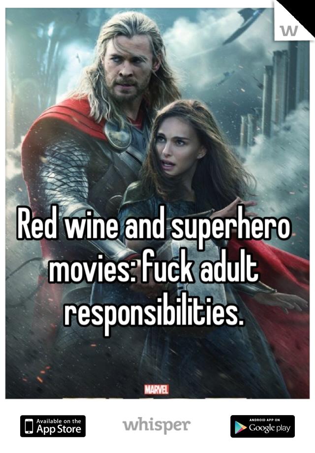 Red wine and superhero movies: fuck adult responsibilities.