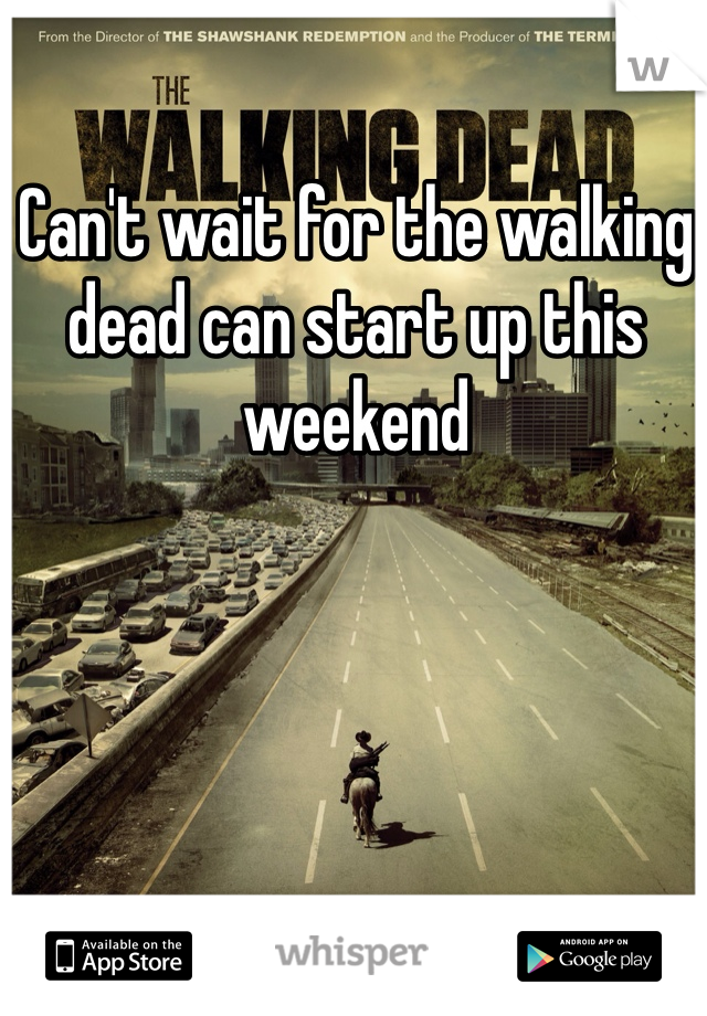Can't wait for the walking dead can start up this weekend