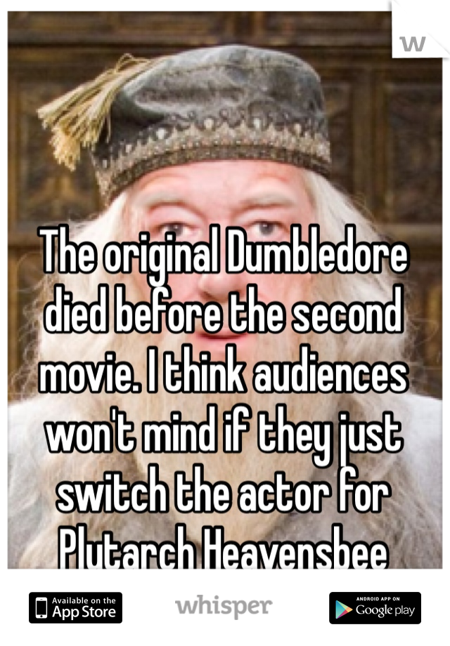 The original Dumbledore died before the second movie. I think audiences won't mind if they just switch the actor for Plutarch Heavensbee