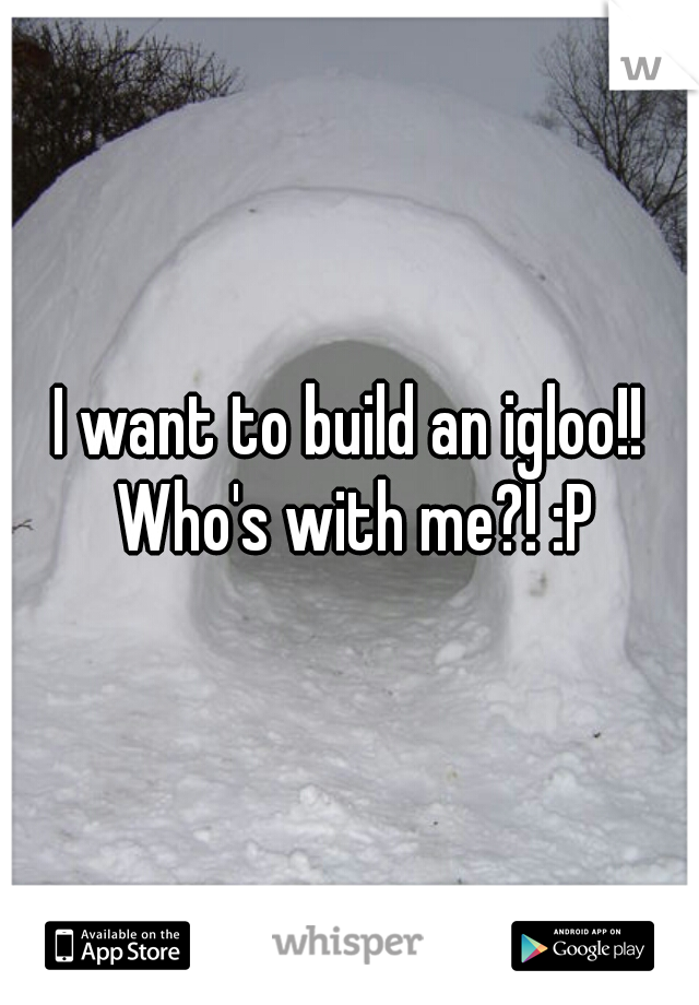 I want to build an igloo!! Who's with me?! :P