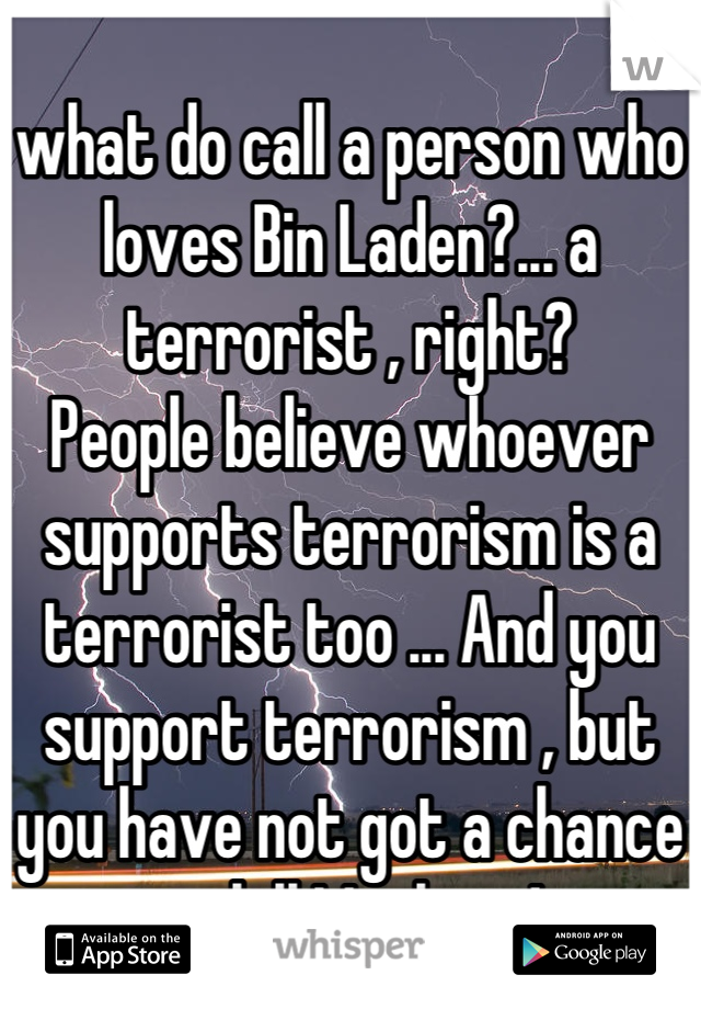 what do call a person who loves Bin Laden?    a terrorist