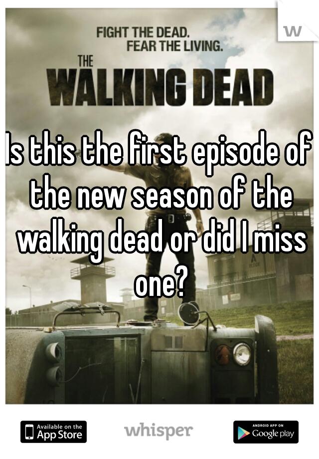 Is this the first episode of the new season of the walking dead or did I miss one?