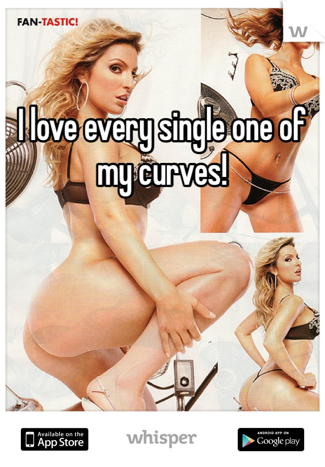 I love every single one of my curves!