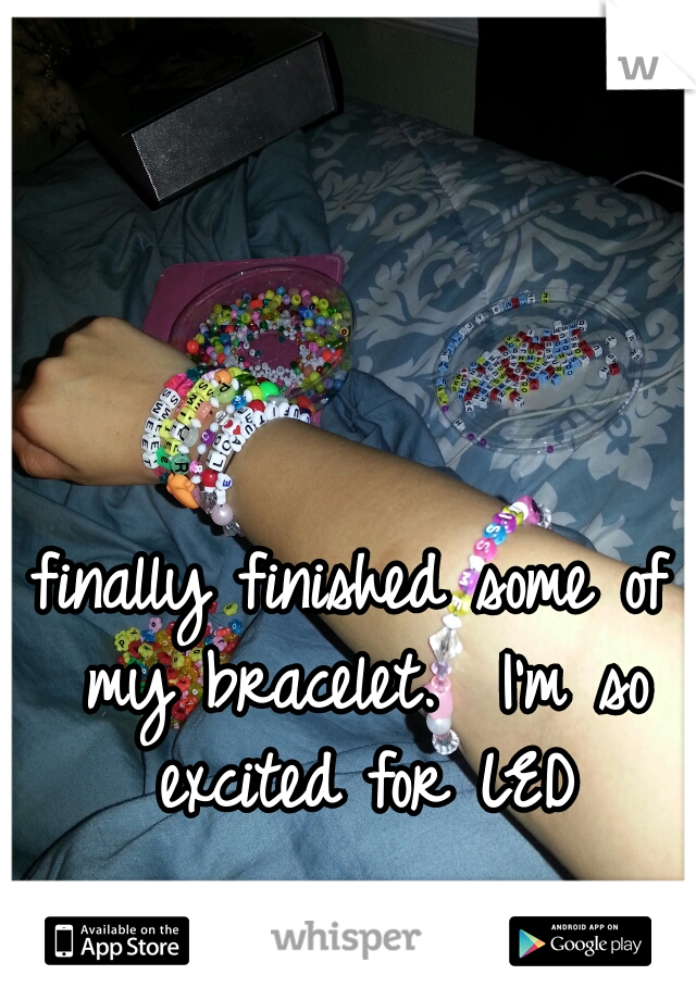 finally finished some of my bracelet.  I'm so excited for LED
