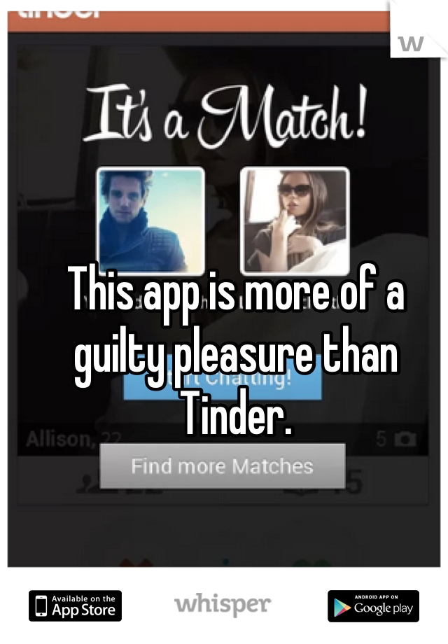 This app is more of a guilty pleasure than Tinder.