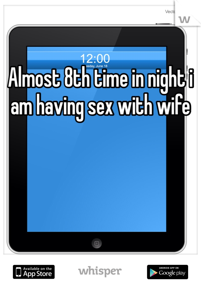 Almost 8th time in night i am having sex with wife