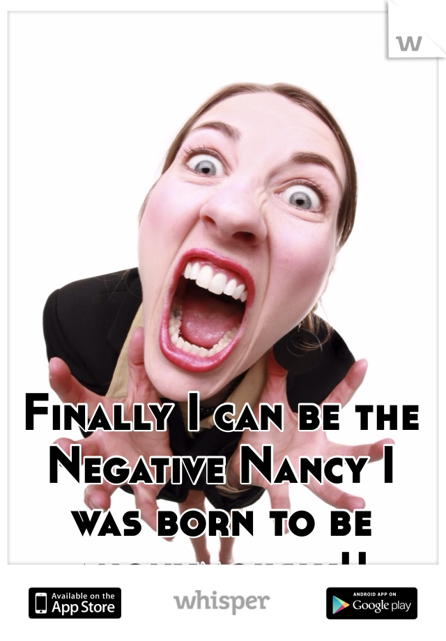 Finally I can be the Negative Nancy I was born to be anonymously!!