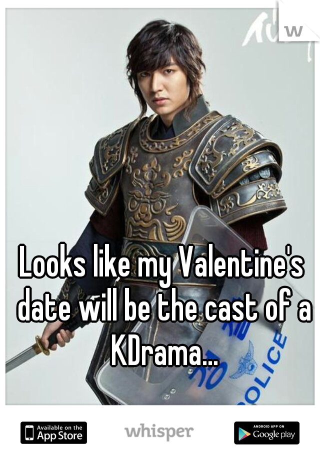 Looks like my Valentine's date will be the cast of a KDrama...