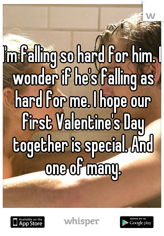 I'm falling so hard for him. I wonder if he's falling as hard for me. I hope our first Valentine's Day together is special. And one of many.