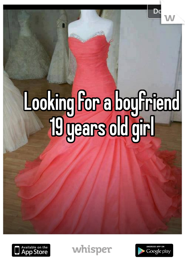 Looking for a boyfriend  19 years old girl