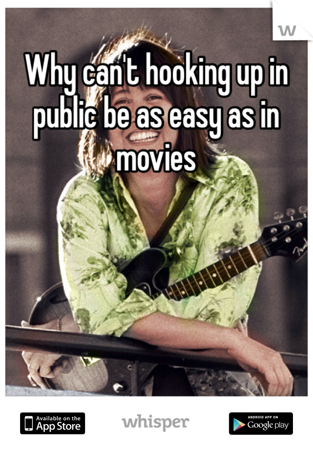 Why can't hooking up in public be as easy as in movies