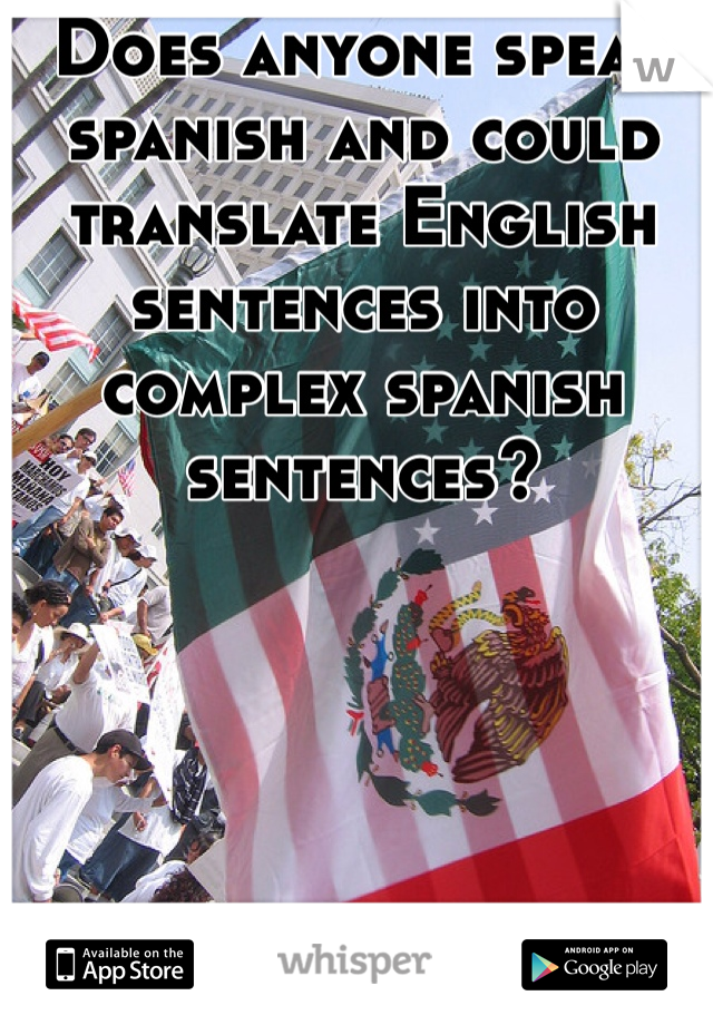 Does anyone speak spanish and could translate English sentences into complex spanish sentences?