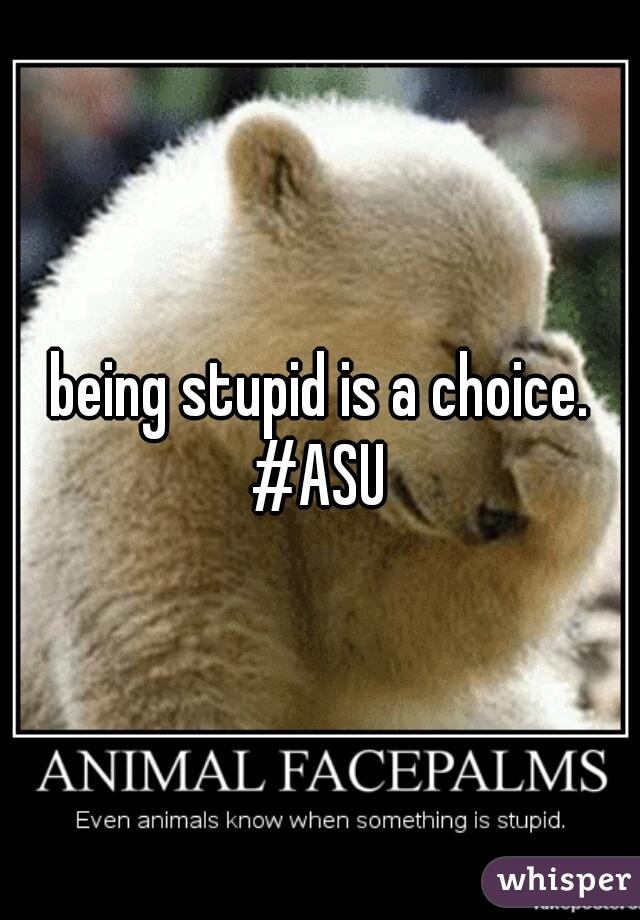Stupid By Choice
