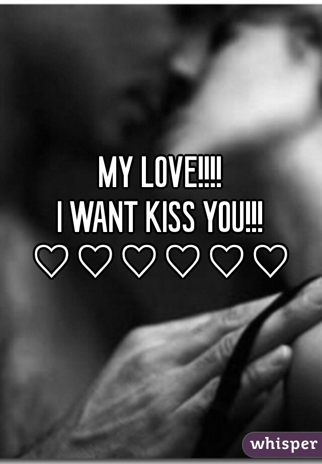 I want you my love