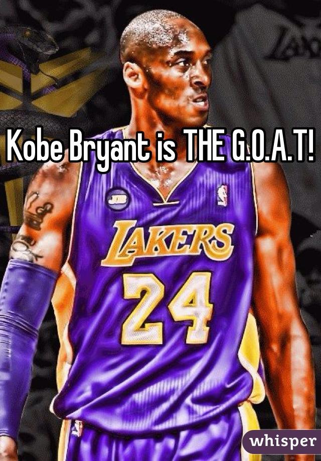 Kobe Bryant is THE G.O.A.T!