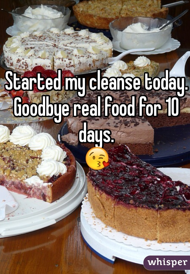 Started my cleanse today.  Goodbye real food for 10 days.  😘