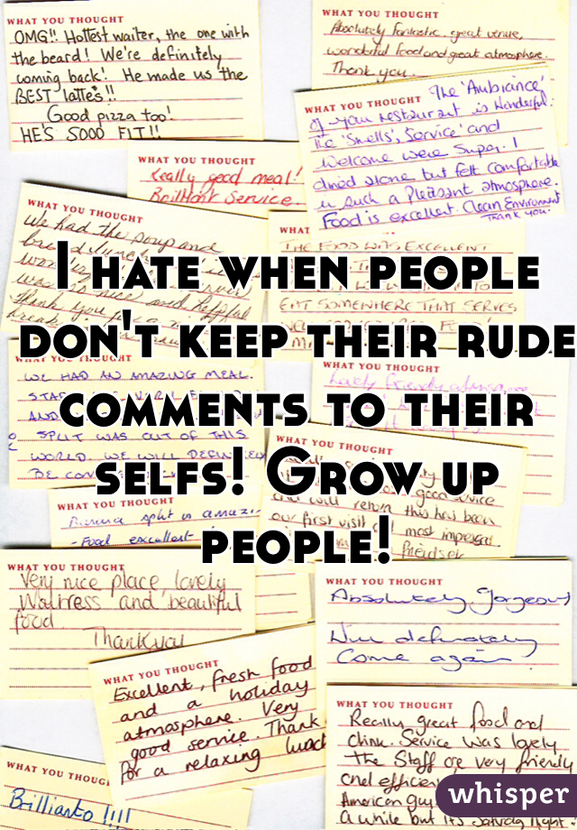 I hate when people don't keep their rude comments to their selfs! Grow up people!