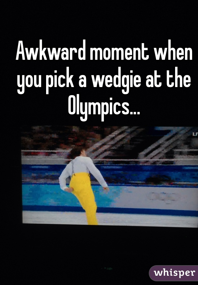 Awkward moment when you pick a wedgie at the Olympics...