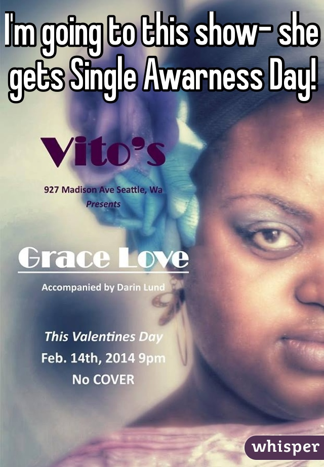 I'm going to this show- she gets Single Awarness Day!
