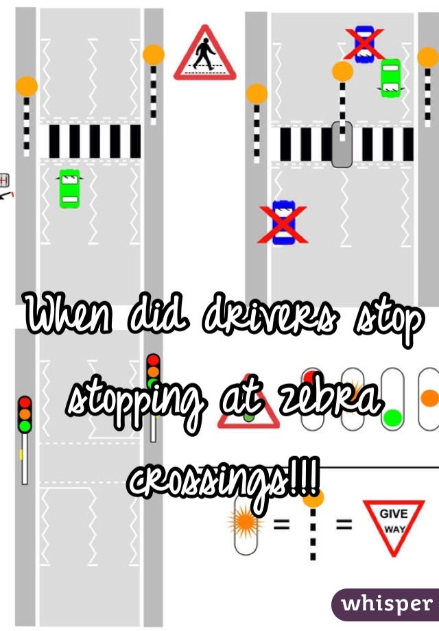 When did drivers stop stopping at zebra crossings!!!