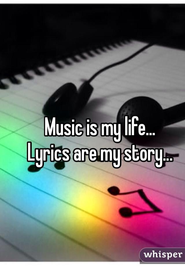 Music is my life... Lyrics are my story...