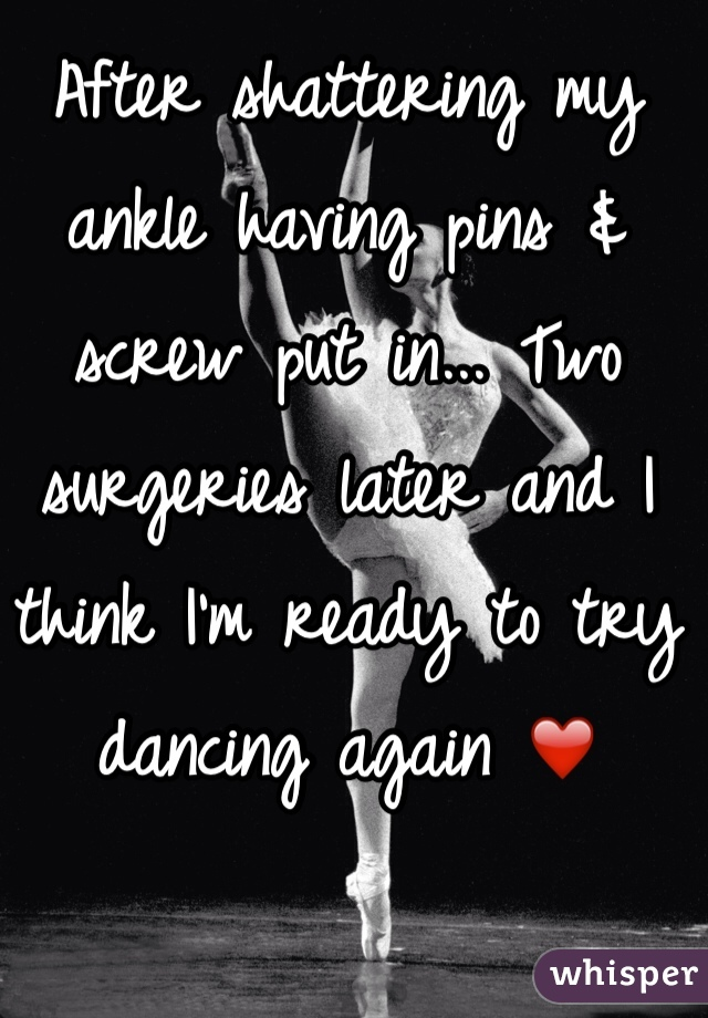 After shattering my ankle having pins & screw put in... Two surgeries later and I think I'm ready to try dancing again ❤️
